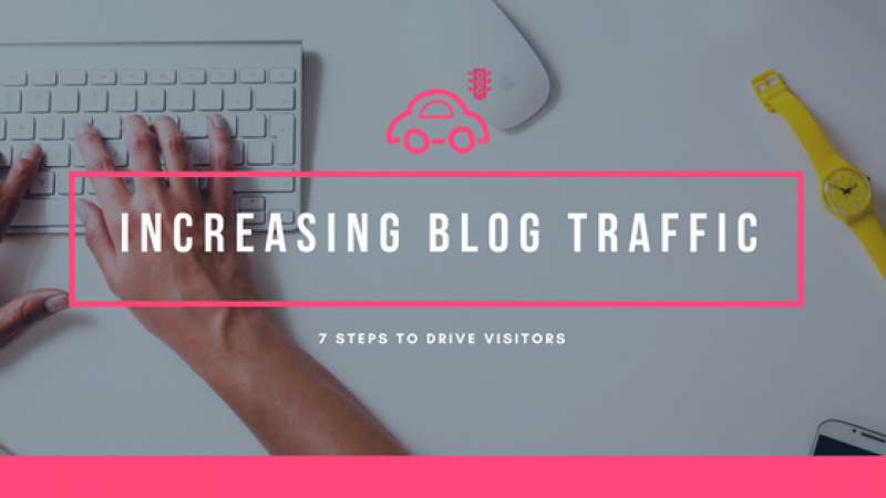 Increase Blog Traffic: 7 Steps to Drive Visitors